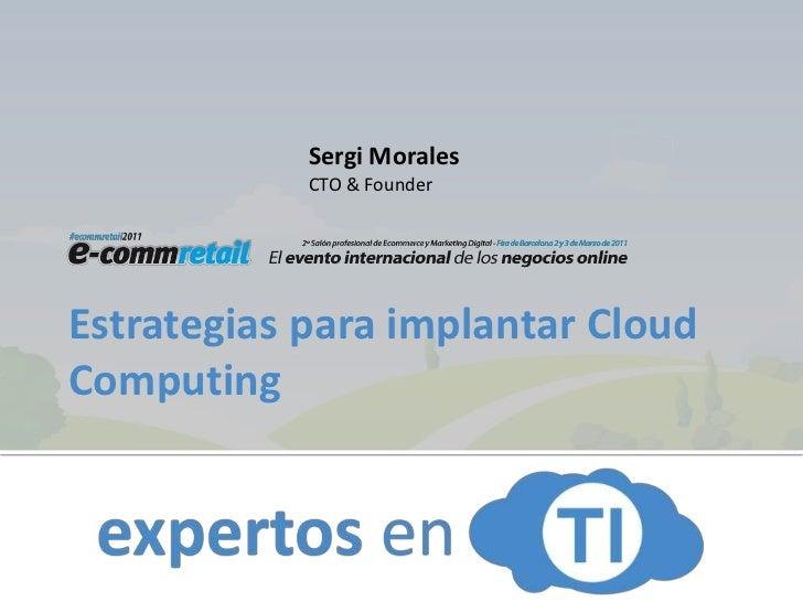 Sergi Morales<br />CTO & Founder<br />Estrategias para implantar Cloud Computing <br />