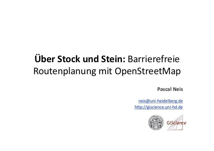 ÜberStockundStein:BarrierefreieRoutenplanungmitOpenStreetMap                                  PascalNeis       ...