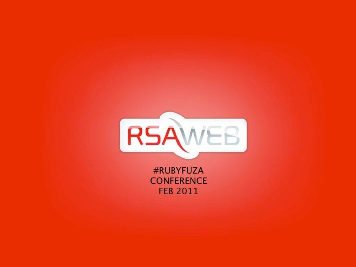 #RUBYFUZACONFERENCE  FEB 2011