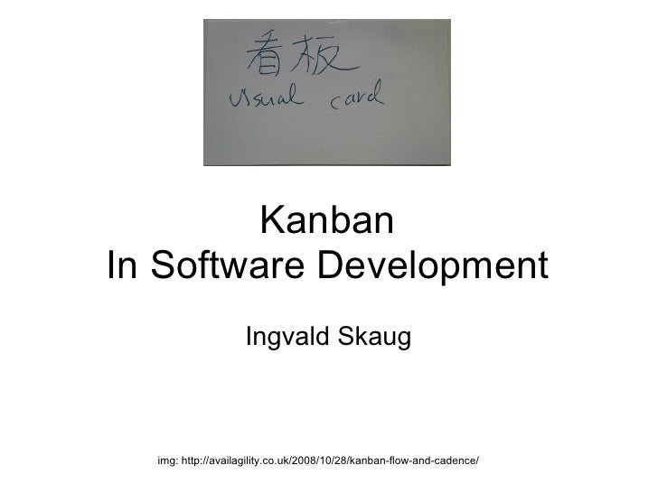 KanbanIn Software Development                   Ingvald Skaug  img: http://availagility.co.uk/2008/10/28/kanban-flow-and-c...
