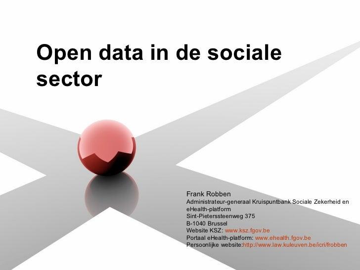 Open data in de sociale sector Frank Robben Administrateur-generaal Kruispuntbank Sociale Zekerheid en eHealth-platform Si...