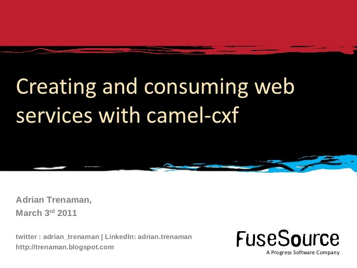 Creating and consuming web services with camel-cxf Adrian Trenaman, March 3 rd  2011 twitter : adrian_trenaman | LinkedIn:...