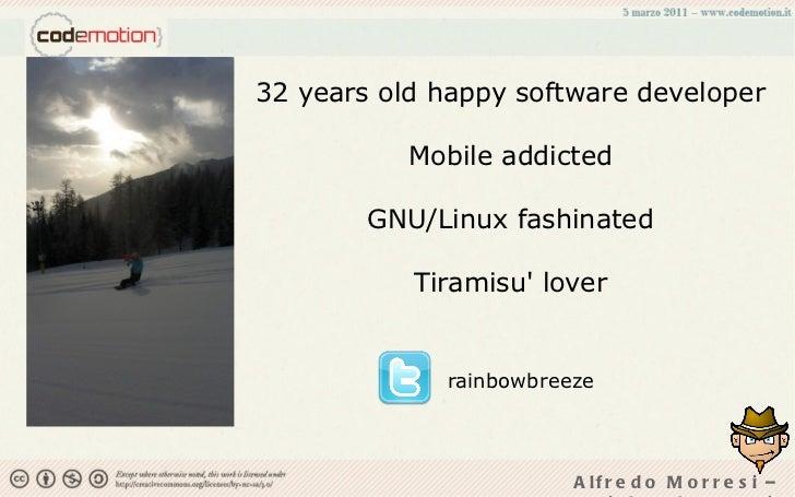 32 years old happy software developer Mobile addicted GNU/Linux fashinated Tiramisu' lover rainbowbreeze