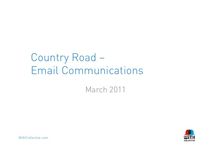 Country Road –       Email Communications                     March 2011WithCollective.com