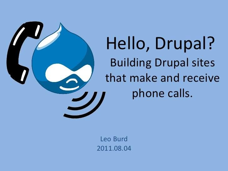 Hello, Drupal?  Building Drupal sites that make and receive phone calls. Leo Burd 2011.08.04