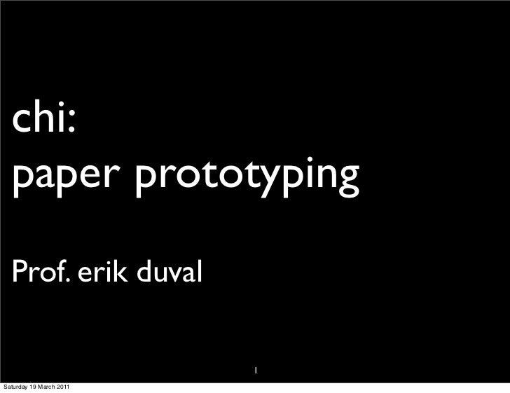chi:  paper prototyping  Prof. erik duval                         1Saturday 19 March 2011