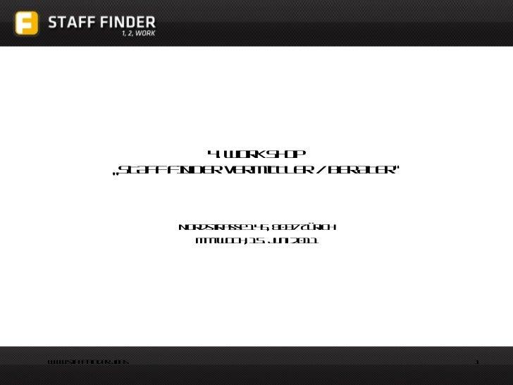 """4. Work Shop  """"STAFF FINDER VERMITTLER / BERATER"""" Nordstrasse 145, 8037 Zürich Mittwoch, 15. Juni 2011"""