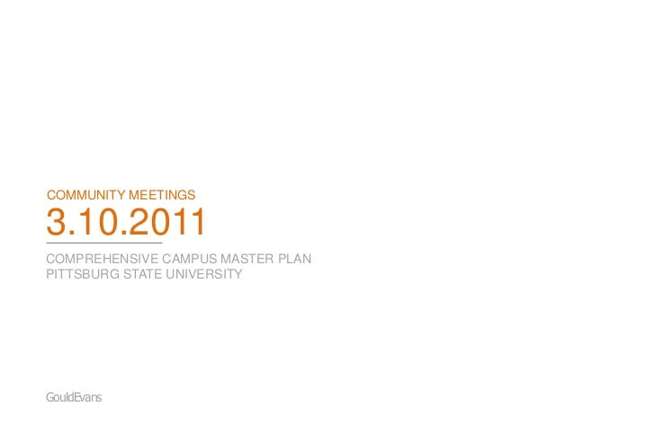 COMMUNITY MEETINGS3.10.2011COMPREHENSIVE CAMPUS MASTER PLANPITTSBURG STATE UNIVERSITYGouldEvans