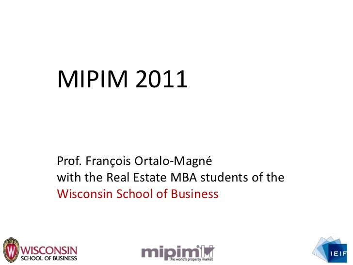 MIPIM 2011<br />Prof. François Ortalo-Magné with the Real Estate MBA students of the Wisconsin School of Business<br />