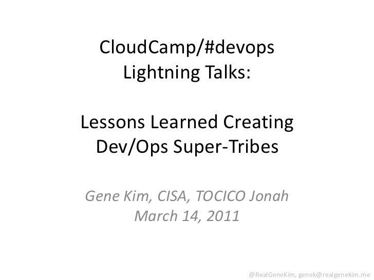 CloudCamp/#devopsLightning Talks:Lessons Learned Creating Dev/Ops Super-Tribes<br />Gene Kim, CISA, TOCICO JonahMarch 14, ...