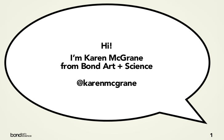 Hi!   I'm Karen McGranefrom Bond Art + Science    @karenmcgrane                          1