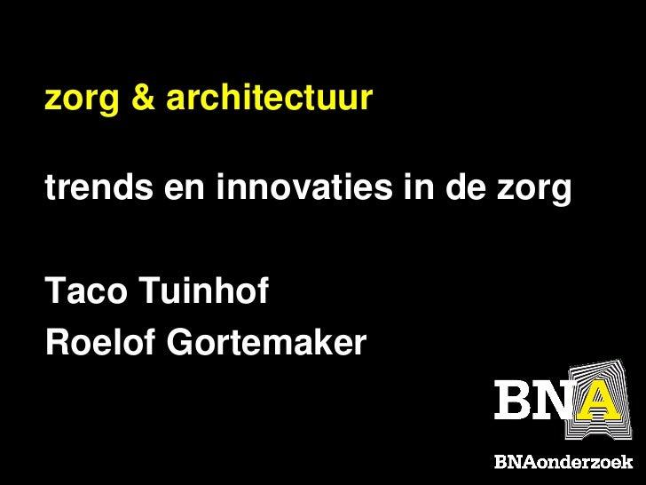 zorg & architectuurtrends en innovaties in de zorgTaco TuinhofRoelof Gortemaker