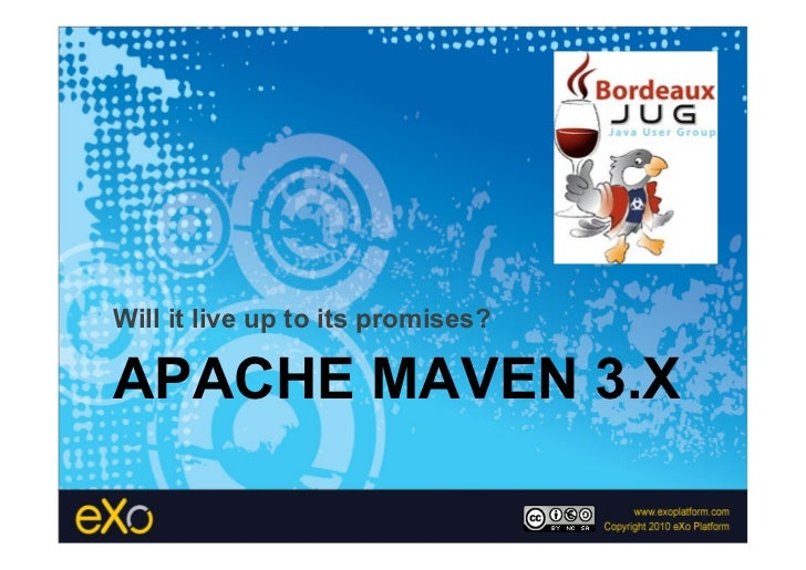 BordeauxJUG-Maven 3.x, will it lives up to its promises