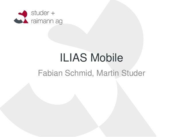 ILIAS MobileFabian Schmid, Martin Studer