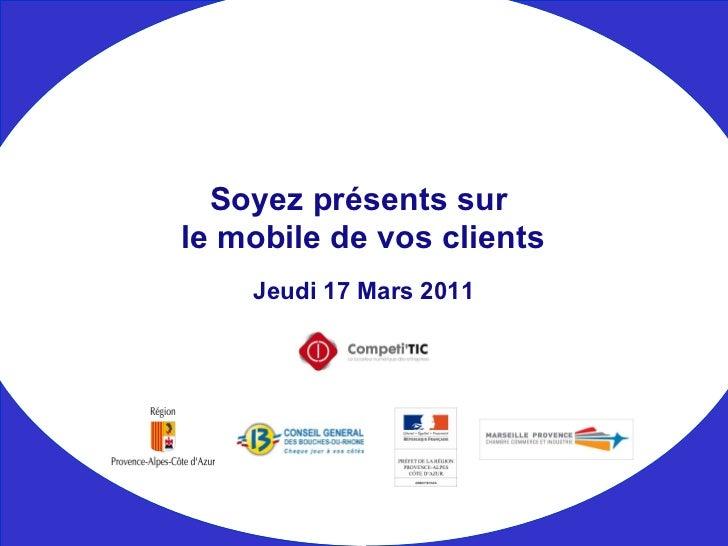 2011 03 17 Soyez présents sur le mobile de vos clients by competitic