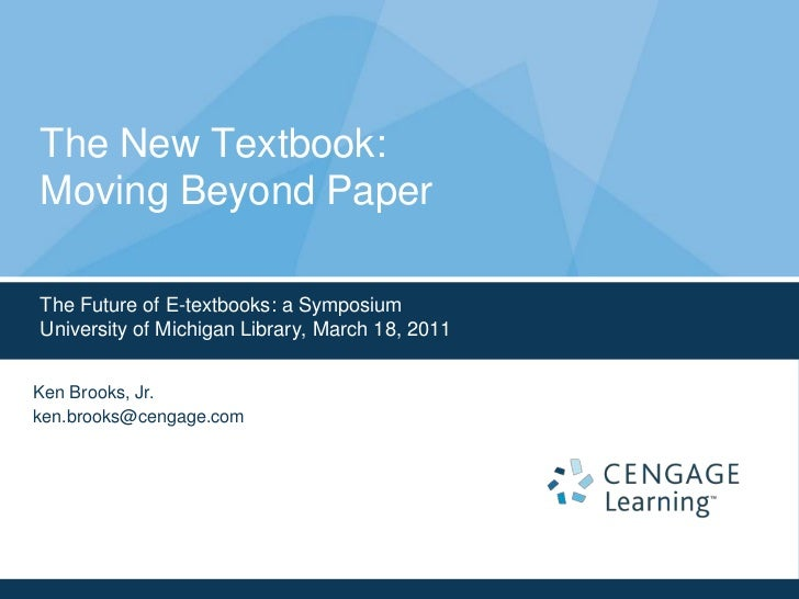 The Future of E-textbooks: a Symposium<br />University of Michigan Library, March 18, 2011<br />The New Textbook:Moving Be...