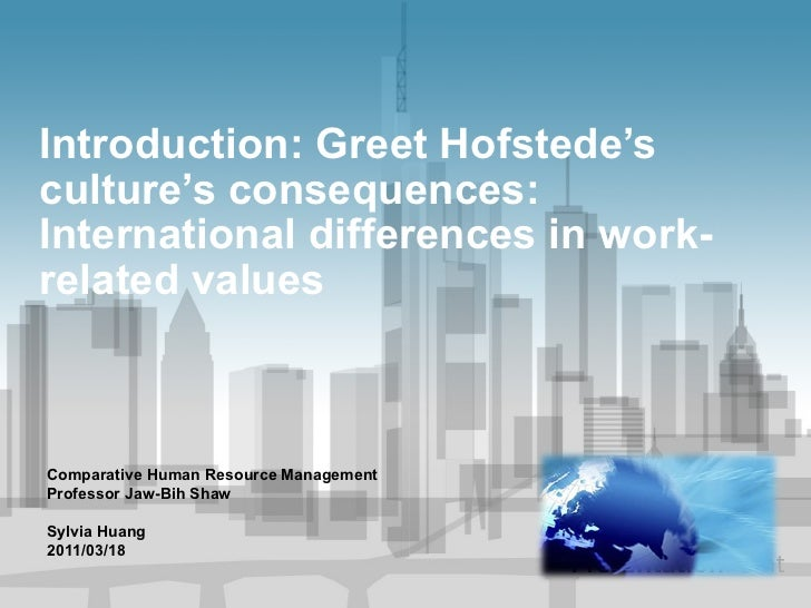 Introduction: Greet Hofstede's culture's consequences: International differences in work-related values Comparative Human ...