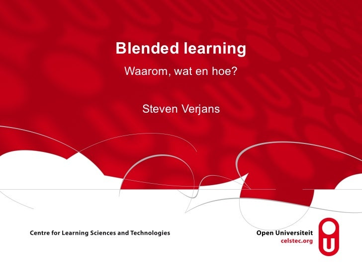 Blended learning Waarom, wat en hoe? Steven Verjans