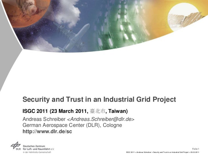 Folie 1<br />ISGC 2011 > Andreas Schreiber > Security and Trust in an Industrial Grid Project > 23.03.2011<br />Security a...