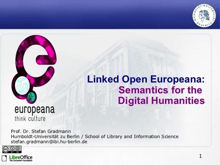 Linked Open Europeana: Semantics for the  Digital Humanities Prof. Dr. Stefan Gradmann Humboldt-Universität zu Berlin / Sc...