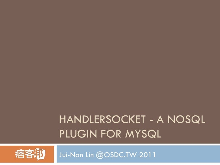 HANDLERSOCKET - A NOSQL PLUGIN FOR MYSQL Jui-Nan Lin