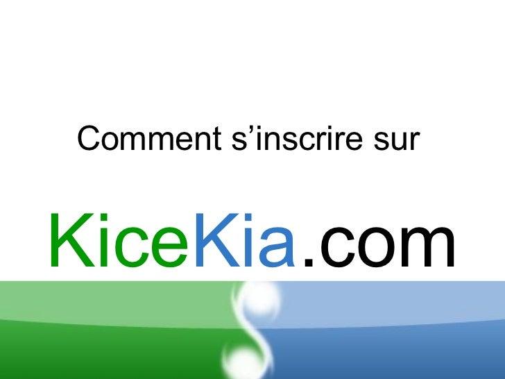 Kice Kia .com Comment s'inscrire sur