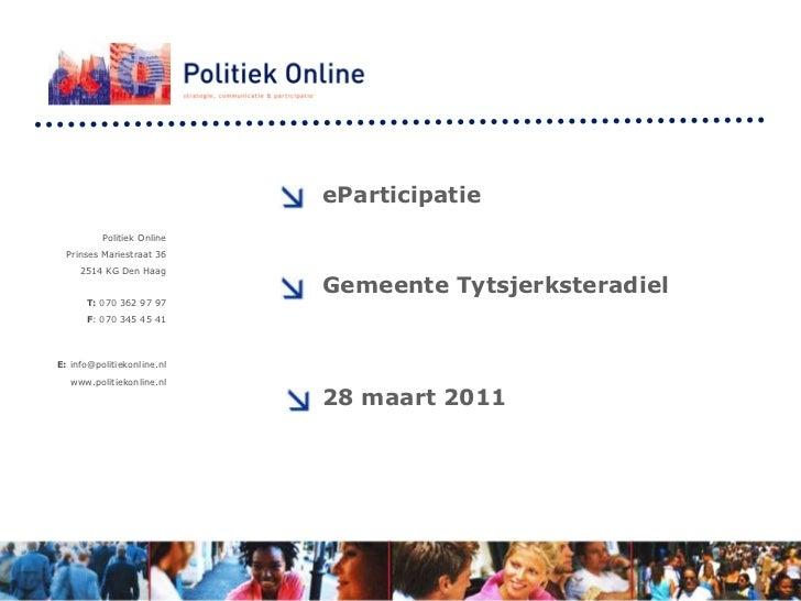 eParticipatie<br />Politiek Online <br />PrinsesMariestraat 36<br />2514 KG Den Haag <br />T: 070 362 97 97 <br />F: 070 3...