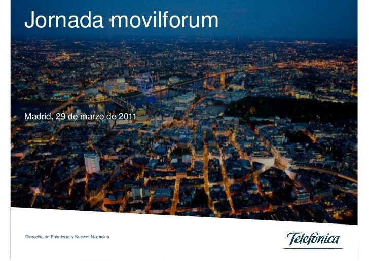 Jornada movilforumMadrid, 29 de marzo de 2011Dirección de Estrategia y Nuevos Negocios