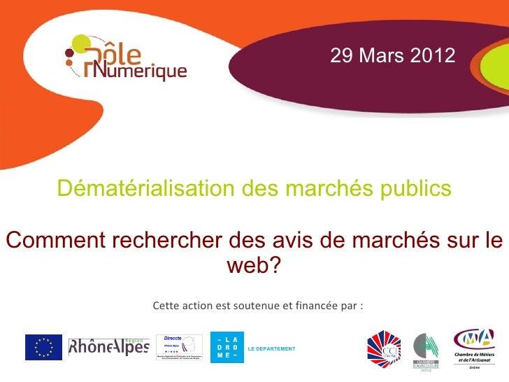 29 Mars 2012    Dématérialisation des marchés publicsComment rechercher des avis de marchés sur le                   web? ...