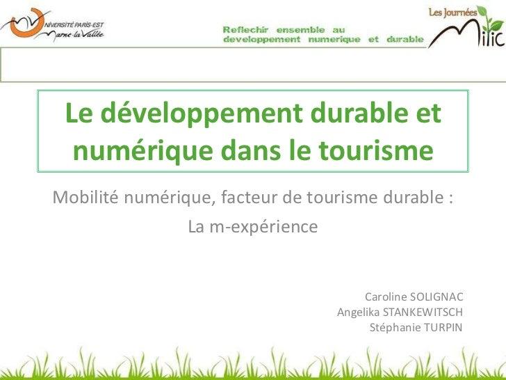 Le développement durable et numérique dans le tourisme<br />Mobilité numérique, facteur de tourisme durable :<br />La m-ex...