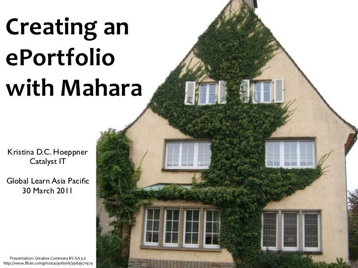 Creating an  ePortfolio  with Mahara  Kristina D.C. Hoeppner         Catalyst IT Global Learn Asia Pacific     30 M...