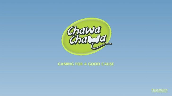GAMING FOR A GOOD CAUSE                          Präsentation                          © 2011 ChawaChawa