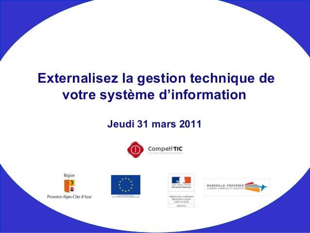Jeudi 31 mars 2011 Externalisez la gestion technique de votre système d'information