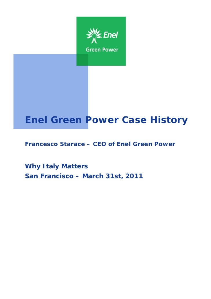 Enel Green Power Case HistoryFrancesco Starace – CEO of Enel Green PowerWhy Italy MattersSan Francisco – March 31st, 2011