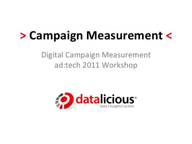 > Campaign Measurement <      Digital Campaign Measurement          ad:tech 2011 Workshop