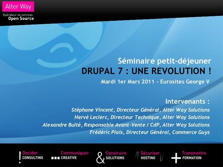Séminaire petit-déjeunerDRUPAL 7 : UNE REVOLUTION ! <br />Mardi 1er Mars 2011 - Eurosites George V<br />Intervenants :<br ...