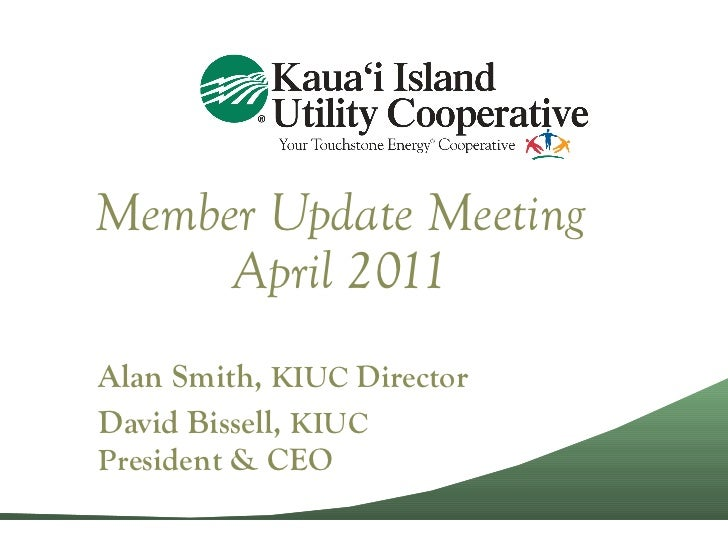 Member Update Meeting April 2011 Alan Smith,  KIUC  Director David Bissell,  KIUC Pr esident & CEO