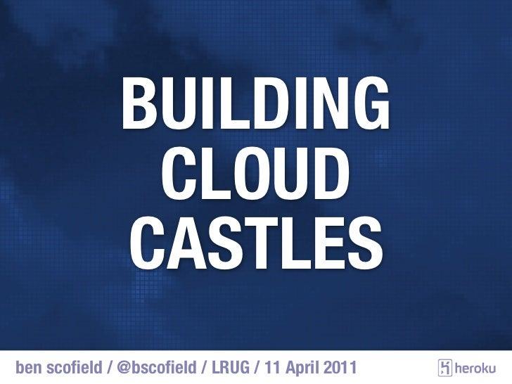Building Cloud Castles - LRUG