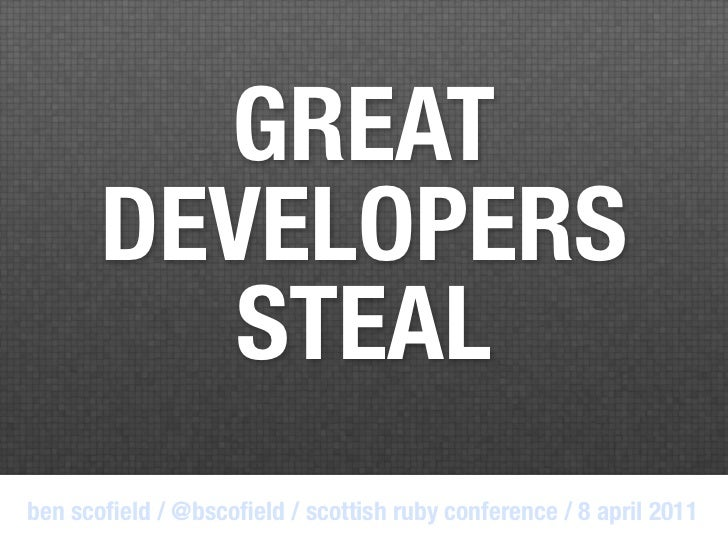 Great Developers Steal