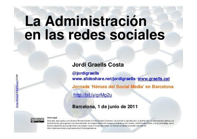 1 GlobalNetwork©WebWizzardCC-BY La Administración en las redes sociales Jordi Graells Costa @jordigraells www.slideshare.n...