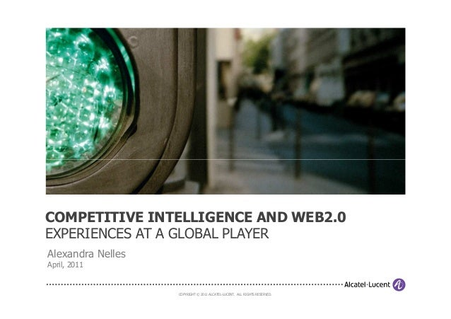 COPYRIGHT © 2011 ALCATEL-LUCENT. ALL RIGHTS RESERVED.COMPETITIVE INTELLIGENCE AND WEB2.0EXPERIENCES AT A GLOBAL PLAYERAlex...