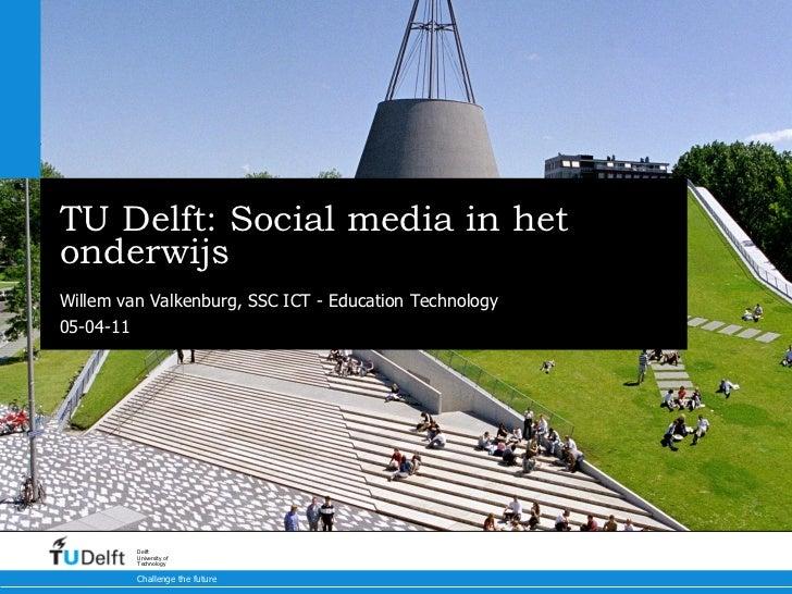 TU Delft: Social media in het onderwijs E-learning congres 2011 Willem van Valkenburg, SSC ICT - Education Technology