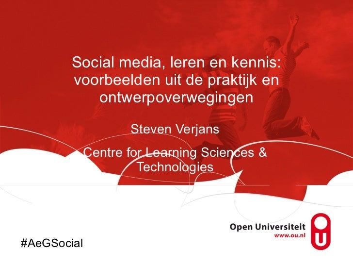 Social media, leren en kennis: voorbeelden uit de praktijk en ontwerpoverwegingen Steven Verjans Centre for Learning Scien...