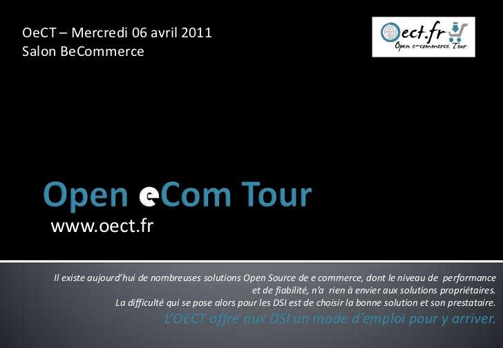 OeCT – Mercredi 06 avril 2011Salon BeCommerce    www.oect.fr    Il existe aujourd'hui de nombreuses solutions Open Source ...