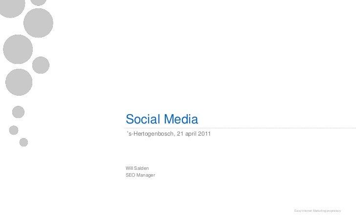 Social Media's-Hertogenbosch, 21 april 2011Will SaldenSEO Manager                                  Easy Internet Marketing...