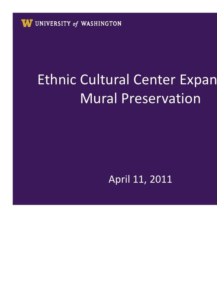 EthnicCulturalCenterExpansion                MuralPreservation                           April11,2011UNIVERSITY OF W...