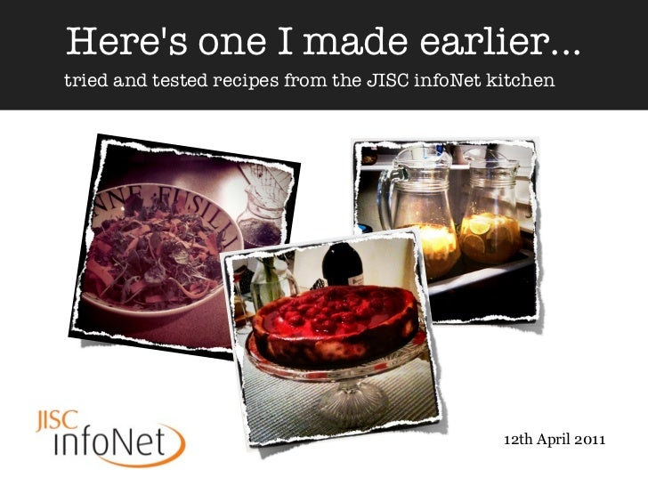 Heres one I made earlier...tried and tested recipes from the JISC infoNet kitchen                                         ...