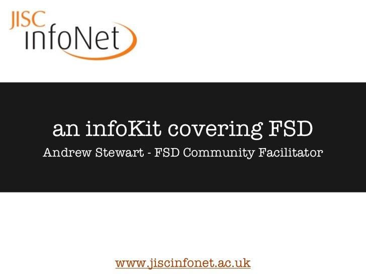 an infoKit covering FSDAndrew Stewart - FSD Community Facilitator          www.jiscinfonet.ac.uk