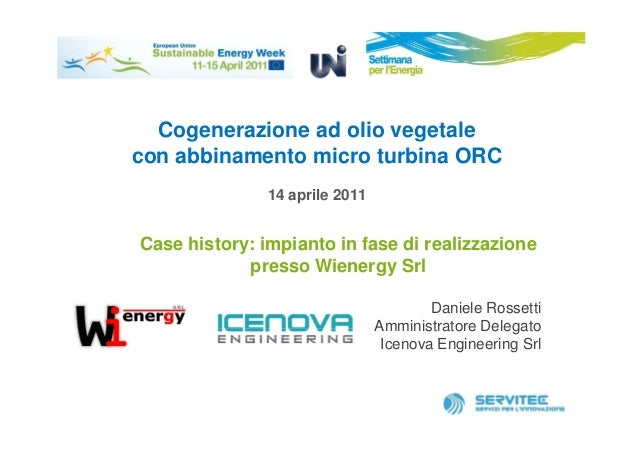 Cogenerazione ad olio vegetalecon abbinamento micro turbina ORC               14 aprile 2011Case history: impianto in fase...