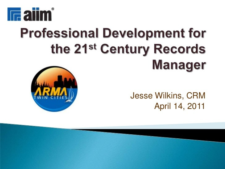 20110414 ARMA Twin Cities Professional Development for RIM Practitioners
